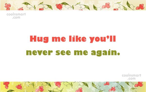 Hug Quotes And Sayings 40 Quotes Coolnsmart