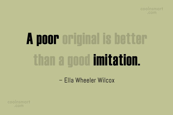 Originality Quote: A poor original is better than a...