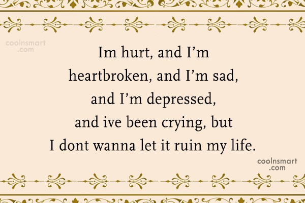 Sad Quote: Im hurt, and I'm heartbroken, and I'm...