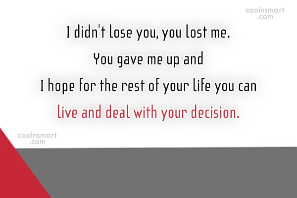 Giving Up Quote: I didn't lose you, you lost me....