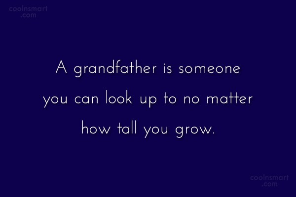 Grandfather Quote: A grandfather is someone you can look...