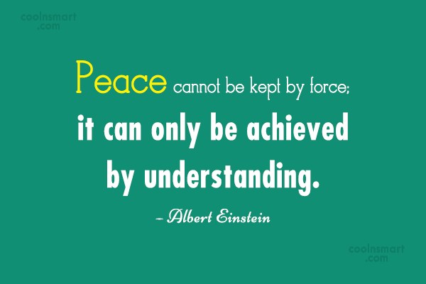Peace Quote: Peace cannot be kept by force; it...