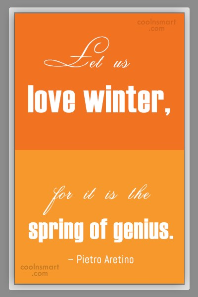 Winter Quote: Let us love winter, for it is...