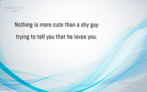 Crush Quote: Nothing is more cute than a shy...
