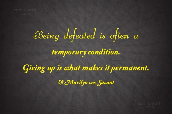 Giving Up Quote: Being defeated is often a temporary condition....