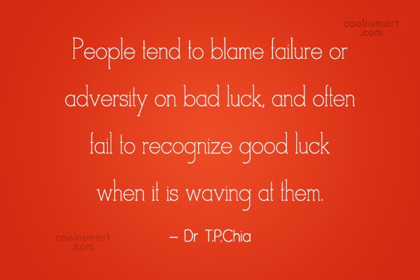 Luck Quote: People tend to blame failure or adversity...