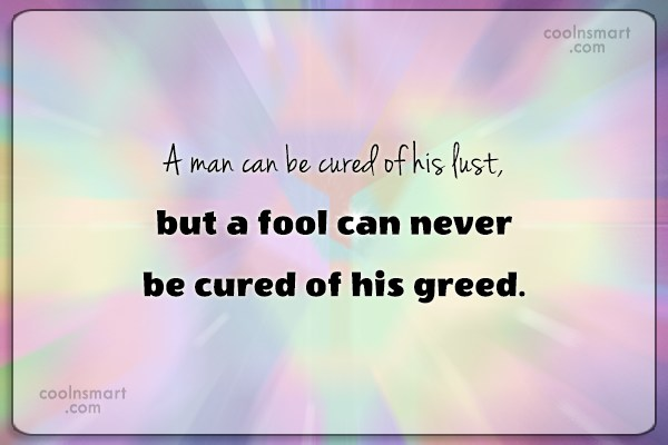 Greed Quote: A man can be cured of his...