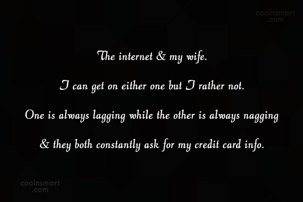 Wife Quote: The internet & my wife. I can...