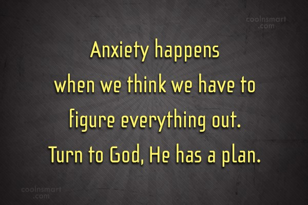 Worry Quote: Anxiety happens when we think we have...