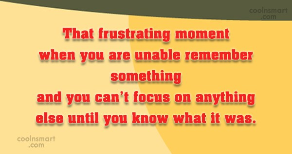 Funny Frustrating Moments Quote: That frustrating moment when you are unable...