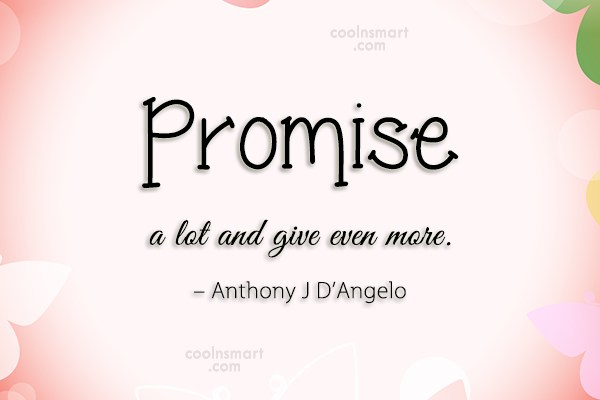 Promise Quote: Promise a lot and give even more....