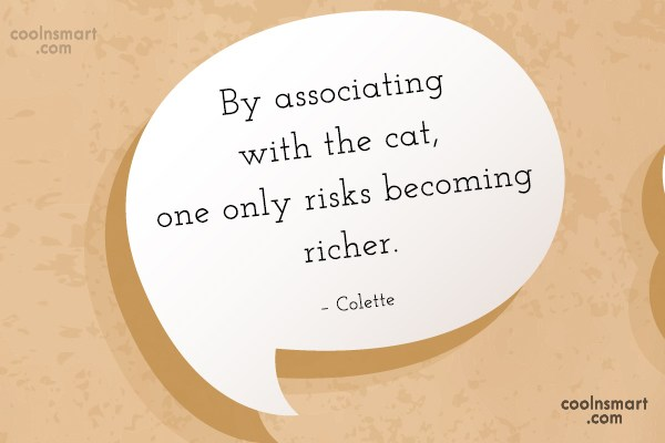 Quote: By associating with the cat, one only...