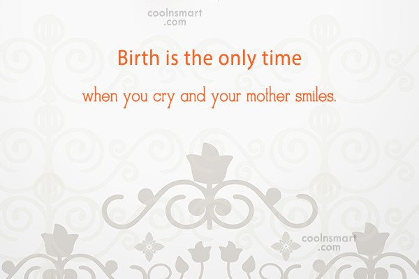 Mother Quote: Birth is the only time when you...