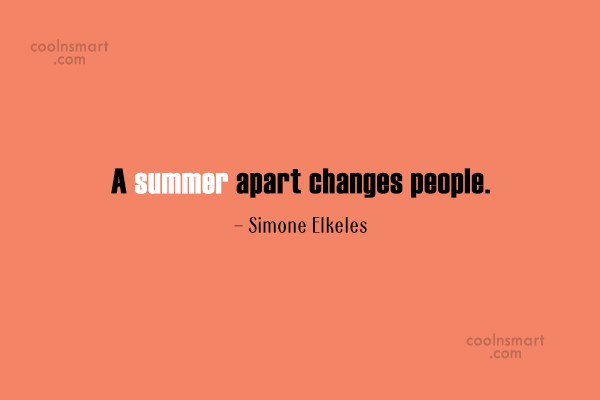 Summer Quote: A summer apart changes people. – Simone...