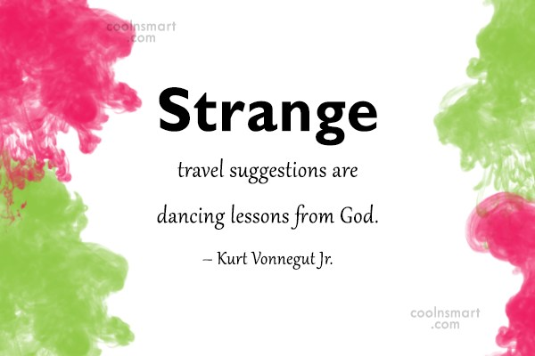 Travel Quote: Strange travel suggestions are dancing lessons from...
