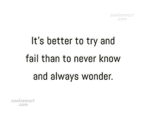 Effort Quote: It's better to try and fail than...