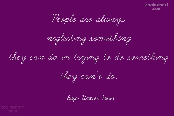 People Quote: People are always neglecting something they can...