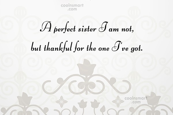 Sister Quote: A perfect sister I am not, but...