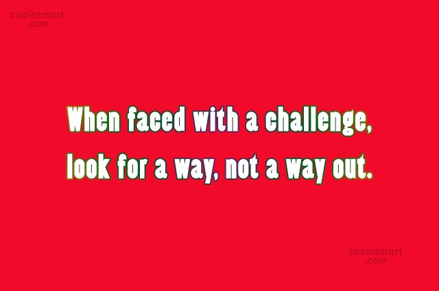Challenge Quote: When faced with a challenge, look for...