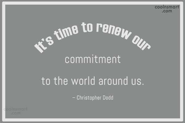 Commitment Quote: It's time to renew our commitment to...