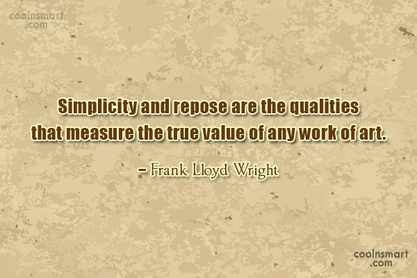 Quote: Simplicity and repose are the qualities that...