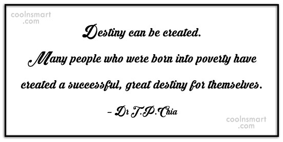 Destiny Quote: Destiny can be created. Many people who...