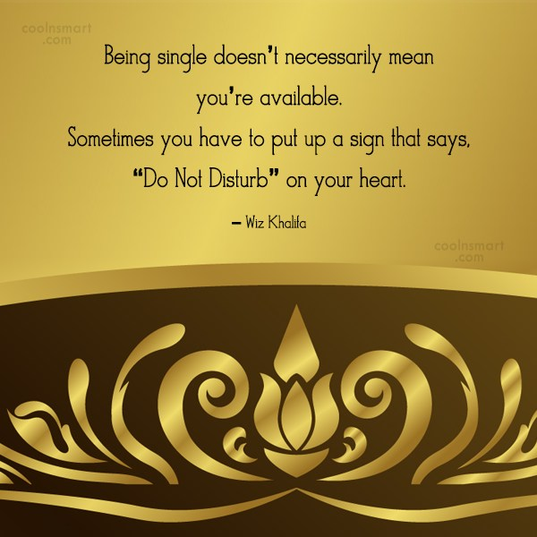 Being Single Quote: Being single doesn't necessarily mean you're available....