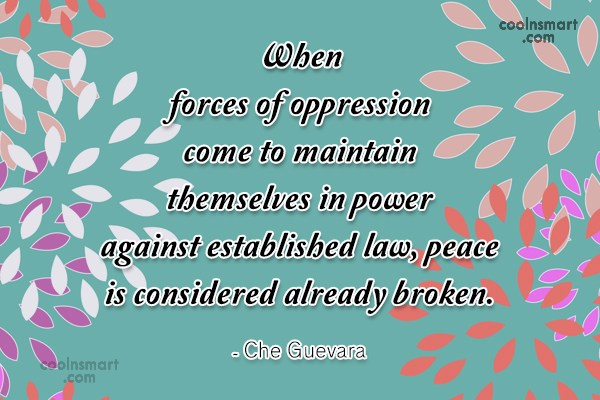 Peace Quote: When forces of oppression come to maintain...