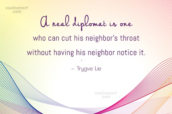 Diplomacy Quote: A real diplomat is one who can...