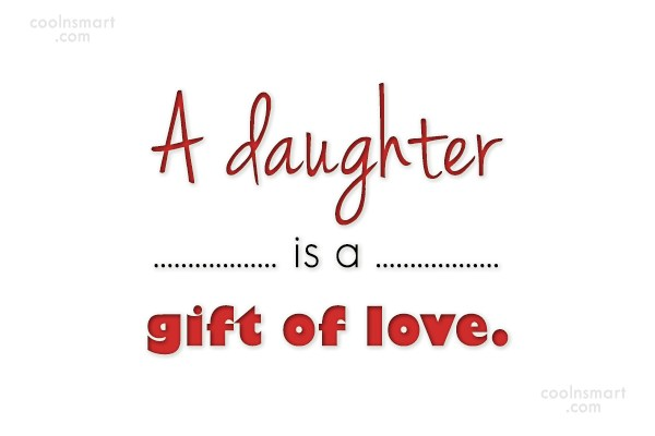 Daughter Quote: A daughter is a gift of love.