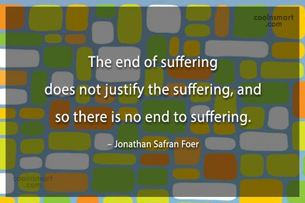 Suffering Quote: The end of suffering does not justify...