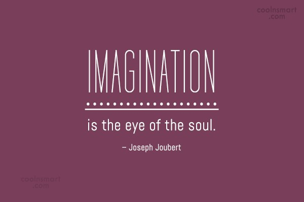 Imagination Quote: Imagination is the eye of the soul....
