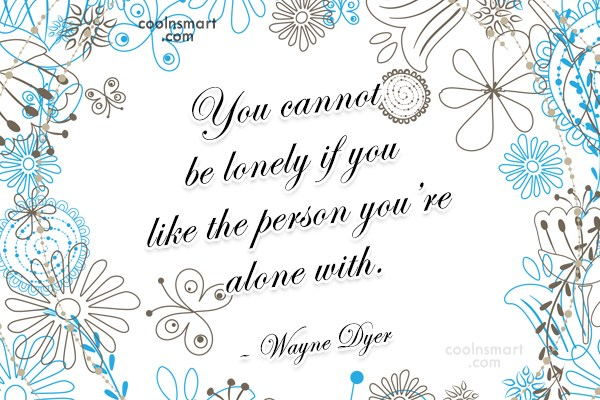 Quote: You cannot be lonely if you like...