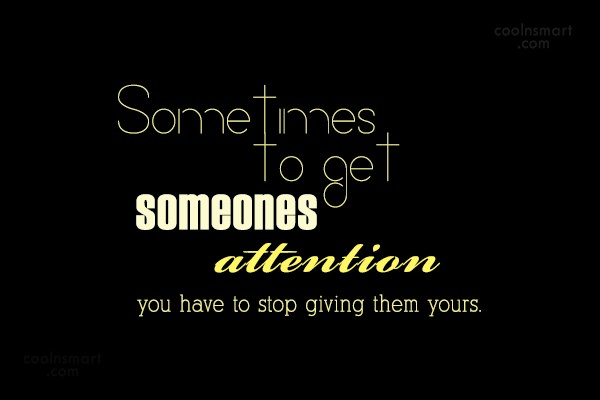 Stop Caring Quote: Sometimes to get someones attention you have...