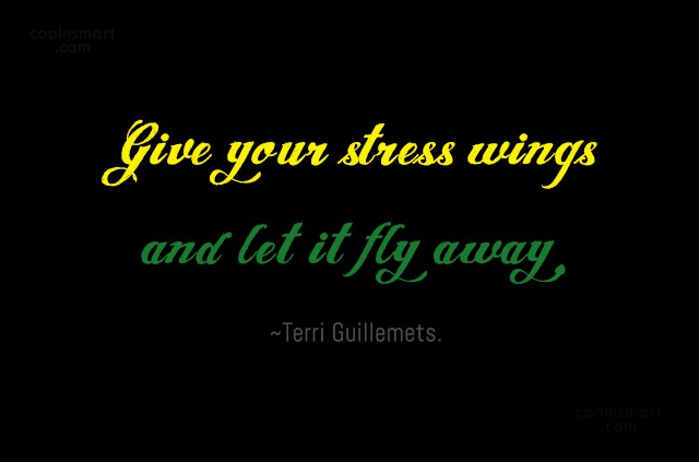 Stress Quote: Give your stress wings and let it...