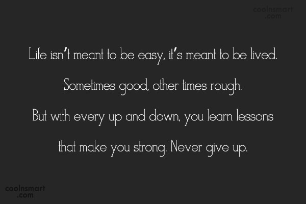 Learning Quote: Life isn't meant to be easy, it's...