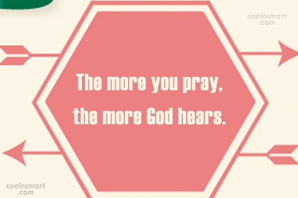 Prayer Quote: The more you pray, the more God...