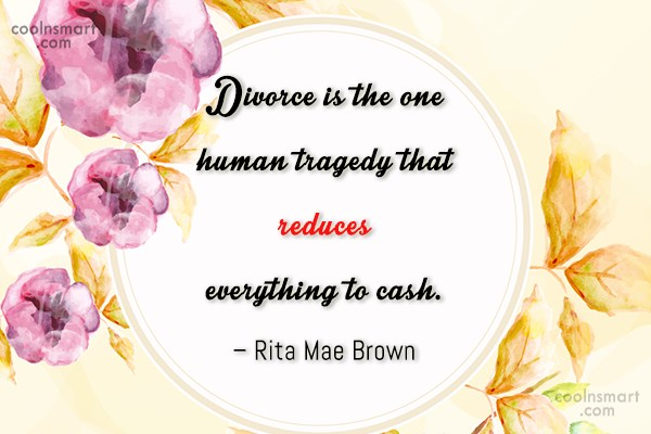 Divorce Quote: Divorce is the one human tragedy that...