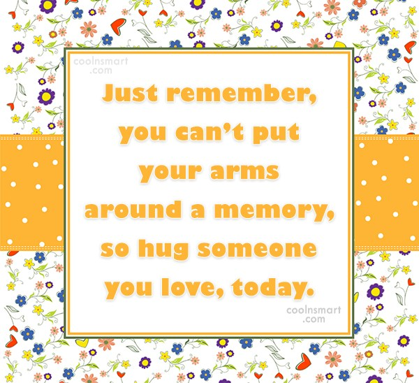 Hug Quote: Just remember, you can't put your arms...