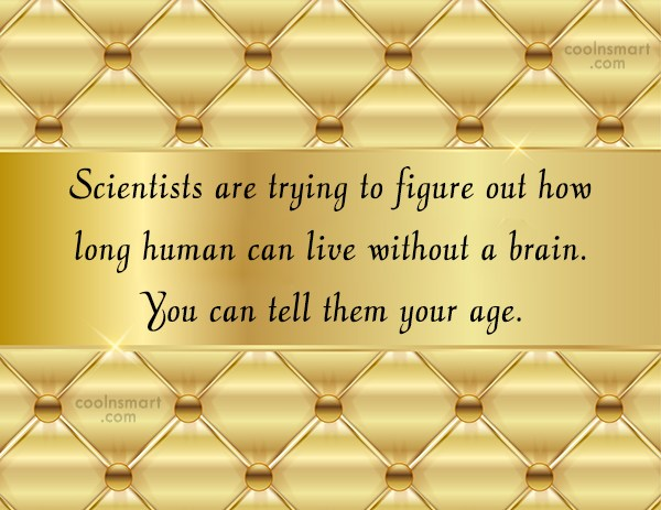 Insult Quote: Scientists are trying to figure out how...