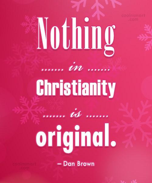 Originality Quote: Nothing in Christianity is original. – Dan...