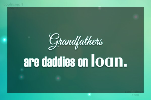 Grandfather Quote: Grandfathers are daddies on loan.