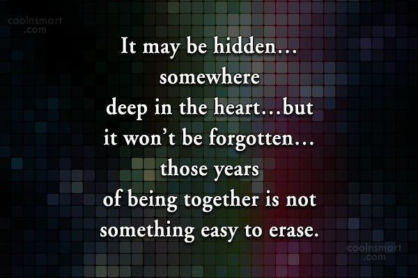 Being Forgotten Quote: It may be hidden…somewhere deep in the...