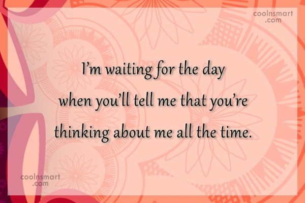 Crush Quote: I'm waiting for the day when you'll...