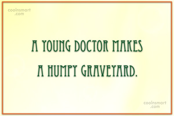 Doctors Quote: A young doctor makes a humpy graveyard.