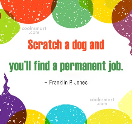 Quote: Scratch a dog and you'll find a...