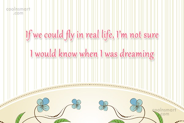 Sleep Quote: If we could fly in real life,...