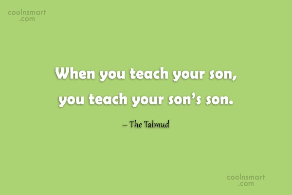 Son Quote: When you teach your son, you teach...