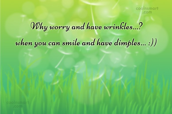 Worry Quote: Why worry and have wrinkles…? when you...