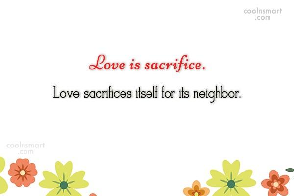 Sacrifice Quote: Love is sacrifice. Love sacrifices itself for...